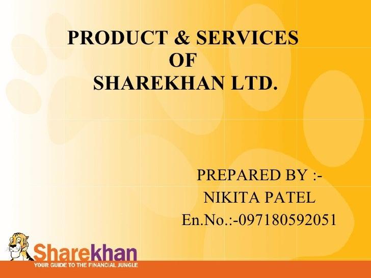 PRODUCT & SERVICES  OF  SHAREKHAN LTD. PREPARED BY  :- NIKITA PATEL En.No.:-097180592051