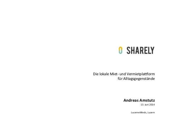 Die  lokale  Miet-‐  und  Vermietpla3orm   für  Alltagsgegenstände   LucerneMinds,  Luzern   Andreas  ...