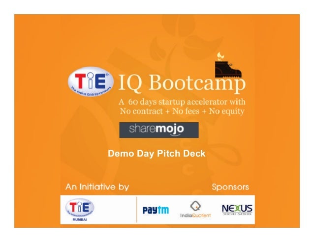 TiE-­‐IQ	   Bootcamp	    TiE	   Mumbai	   ini3a3ve	   	    Demo Sponsored	   by	   	    Deck Day Pitch Nexus	   Venture	  ...