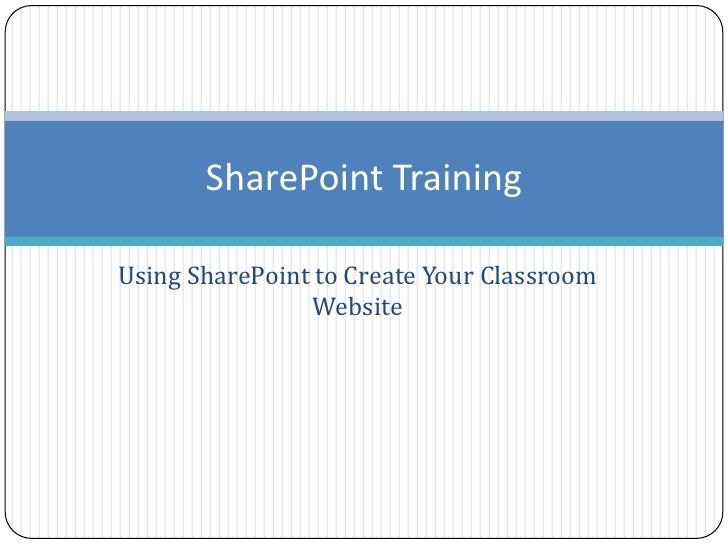 Using SharePoint to Create Your Classroom Website<br />SharePoint Training<br />