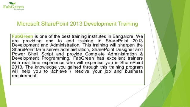 Microsoft SharePoint 2013 Development Training FabGreen is one of the best training institutes in Bangalore. We are provid...