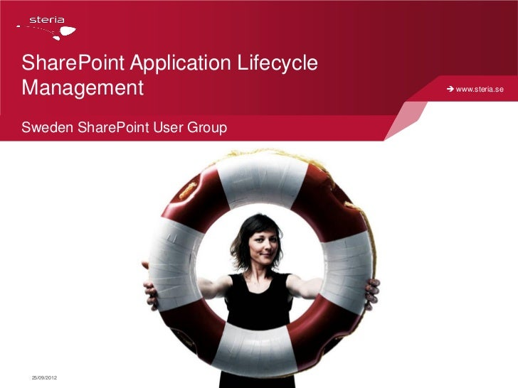 SharePoint Application LifecycleManagement                          www.steria.seSweden SharePoint User Group 25/09/2012