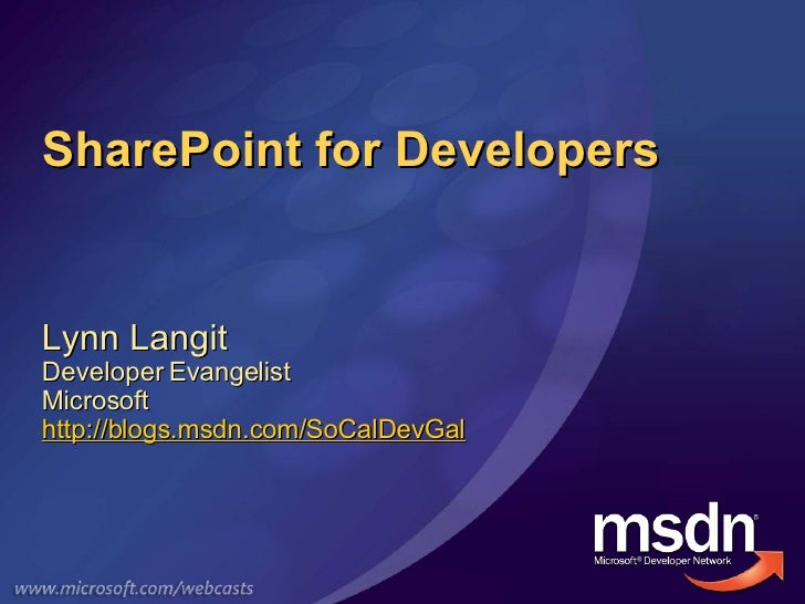 SharePoint for Developers Lynn Langit Developer Evangelist Microsoft http://blogs.msdn.com/SoCalDevGal