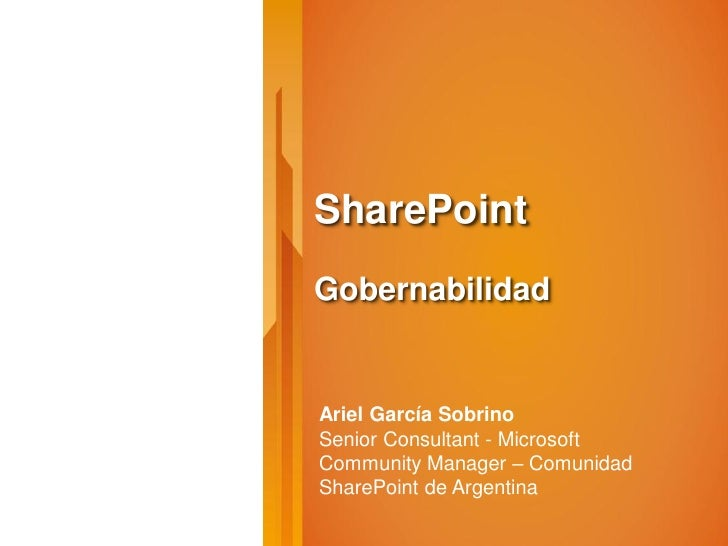 SharePointGobernabilidadAriel García SobrinoSenior Consultant - MicrosoftCommunity Manager – ComunidadSharePoint de Argent...