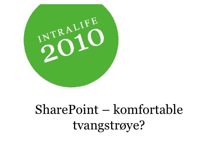 Sharepoint komfortabel tvangstrøye_Intralife2010