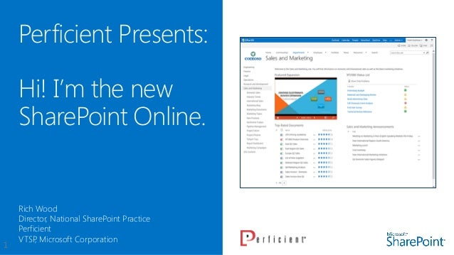 Perficient Presents:Hi! I'm the newSharePoint Online.Rich WoodDirector, National SharePoint PracticePerficientVTSP, Micros...