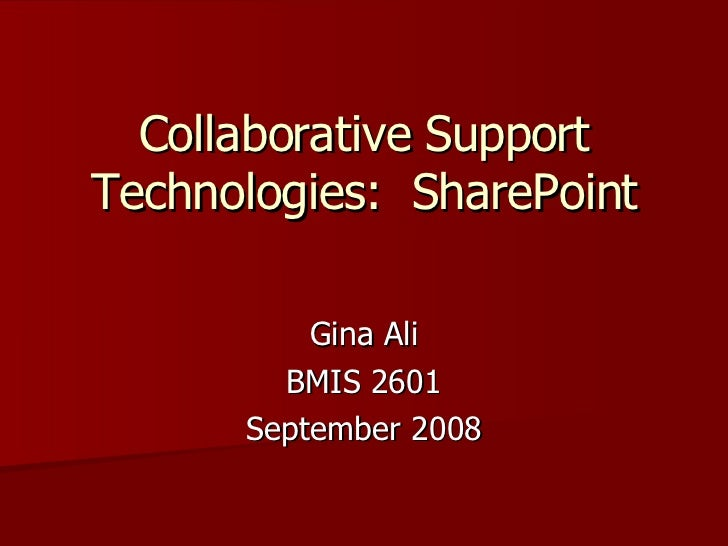 Collaborative Support Technologies:  SharePoint Gina Ali BMIS 2601 September 2008
