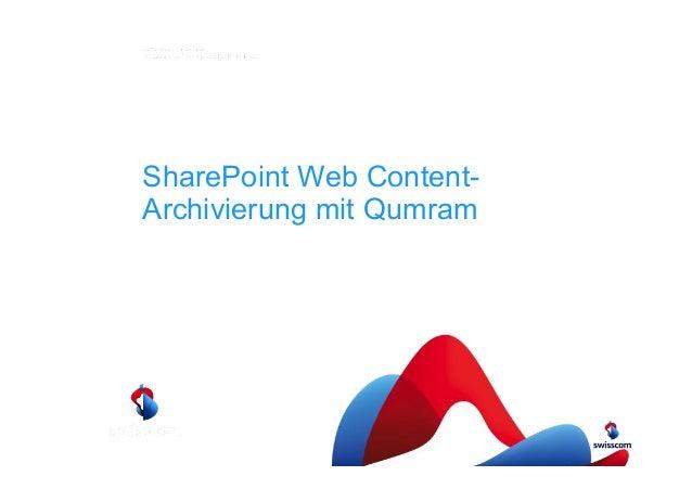 Records Management Konferenz 2014  SharePoint Web Content-  Archivierung mit Qumram  Claudio Mirti, Swisscom Enterprise Cu...