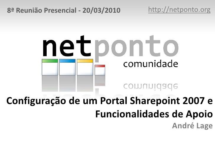 http://netponto.org<br />8ª Reunião Presencial - 20/03/2010<br />Configuração de um Portal Sharepoint 2007 e Funcionalidad...
