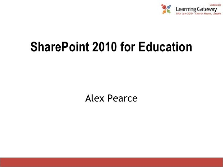 SharePoint 2010 for Education<br />Alex Pearce<br />