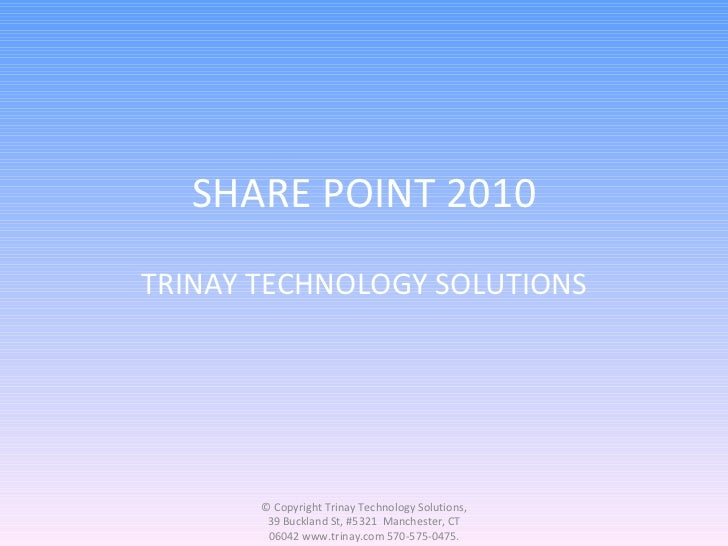 SHARE POINT 2010 TRINAY TECHNOLOGY SOLUTIONS © Copyright Trinay Technology Solutions, 39 Buckland St, #5321  Manchester, C...