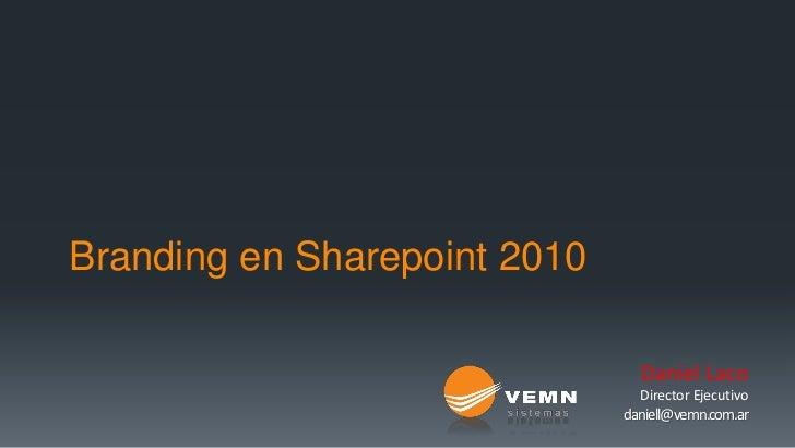 Branding en Sharepoint 2010                                Daniel Laco                                Director Ejecutivo  ...