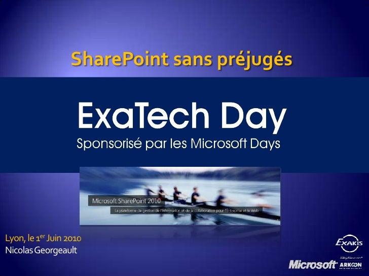 SharePoint sans préjugés<br />Lyon, le 1er Juin 2010<br />Nicolas Georgeault<br />