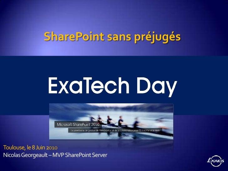 SharePoint sans préjugés<br />Toulouse, le 8 Juin 2010<br />Nicolas Georgeault – MVP SharePoint Server<br />