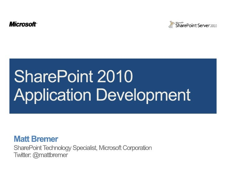 Matt Bremer<br />SharePoint Technology Specialist, Microsoft Corporation<br />Twitter: @mattbremer<br />SharePoint 2010 Ap...