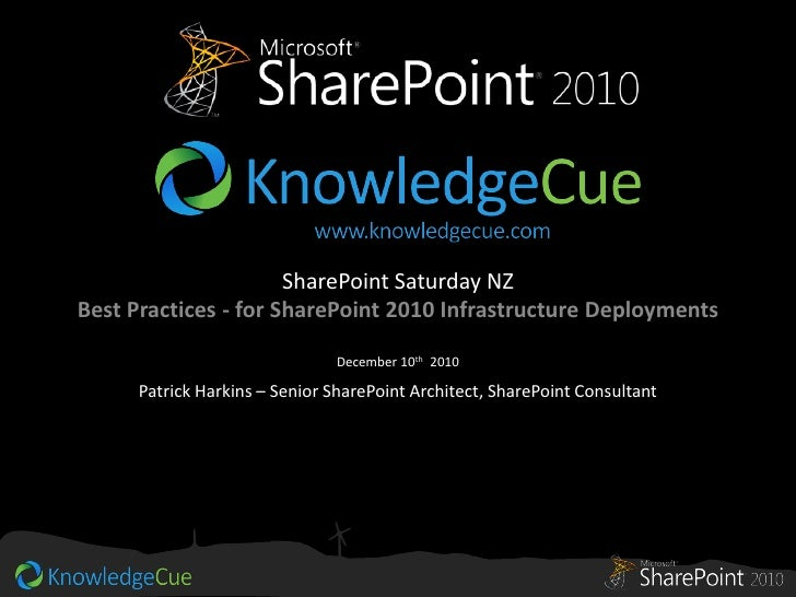 SharePoint Saturday NZBest Practices - for SharePoint 2010 Infrastructure Deployments                               Decemb...