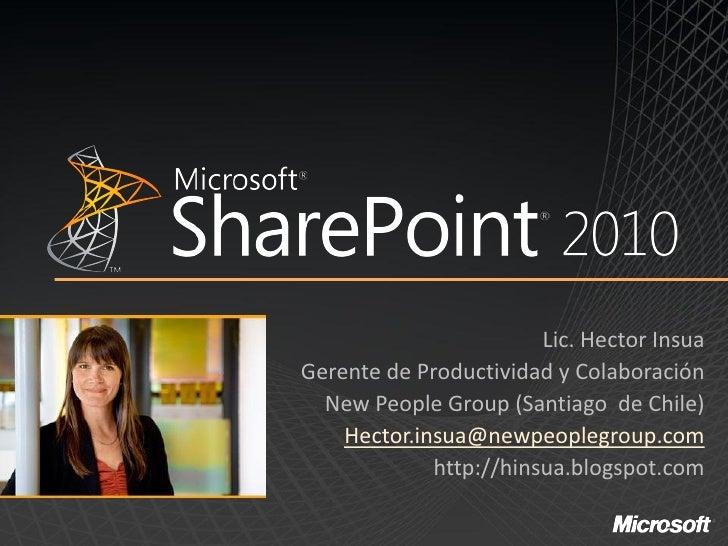 Lic. Hector Insua Gerente de Productividad y Colaboración   New People Group (Santiago de Chile)     Hector.insua@newpeopl...
