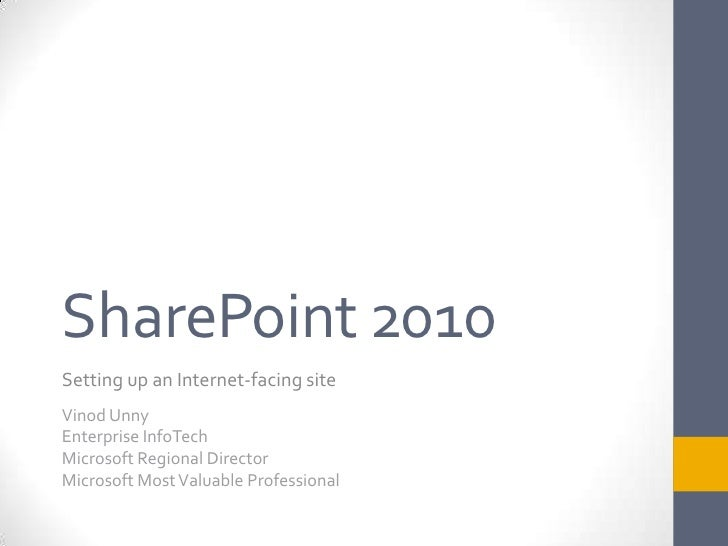 SharePoint 2010<br />Setting up an Internet-facing site<br />Vinod Unny<br />Enterprise InfoTech<br />Microsoft Regional D...