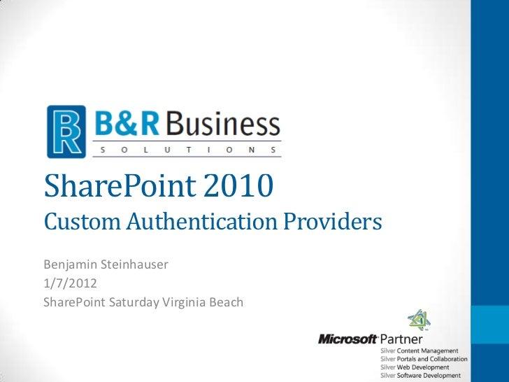 SharePoint 2010Custom Authentication ProvidersBenjamin Steinhauser1/7/2012SharePoint Saturday Virginia Beach