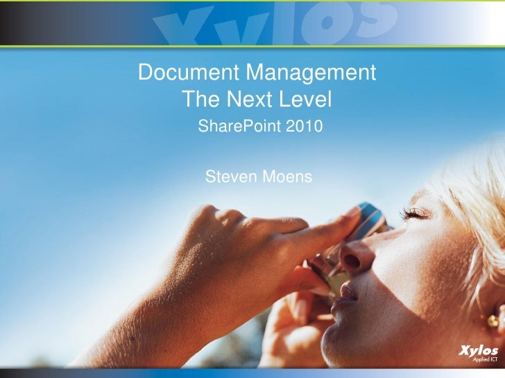 Document Management    The Next Level     SharePoint 2010        Steven Moens