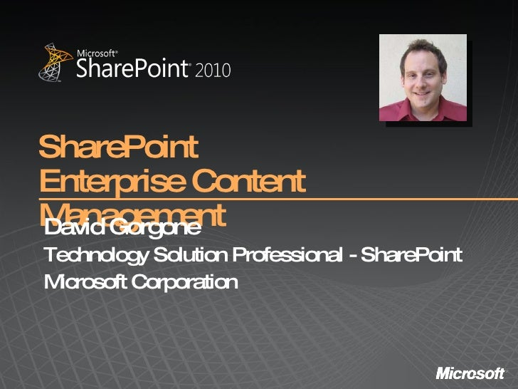 SharePoint Enterprise Content Management David Gorgone Technology Solution Professional - SharePoint Microsoft Corporation