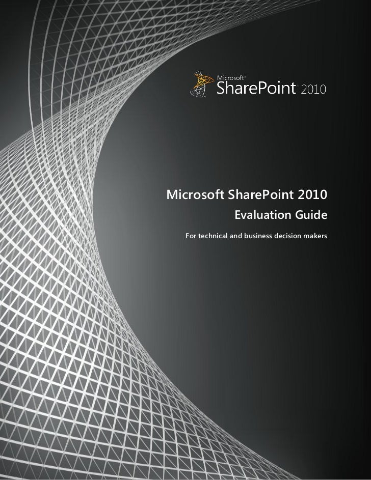 Microsoft SharePoint 2010                 Evaluation Guide   For technical and business decision makers                   ...