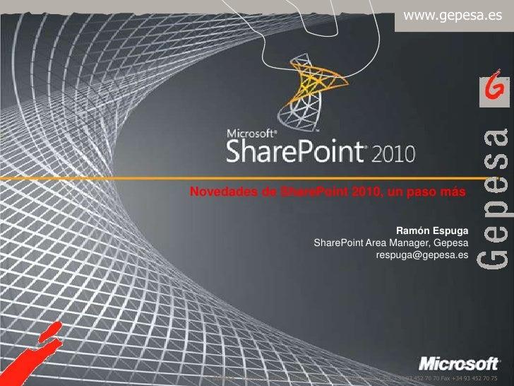 Novedades de SharePoint 2010, un paso más<br />Ramón Espuga<br />SharePoint Area Manager, Gepesa<br />respuga@gepesa.es<br />
