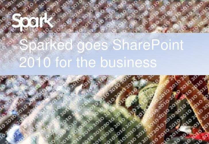 Sparked goes SharePoint 2010 for the business<br />