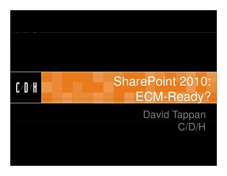 CDH         SharePoint 2010:       Sh P i 2010 CDH          ECM Ready?          ECM-Ready?           David Tappan         ...