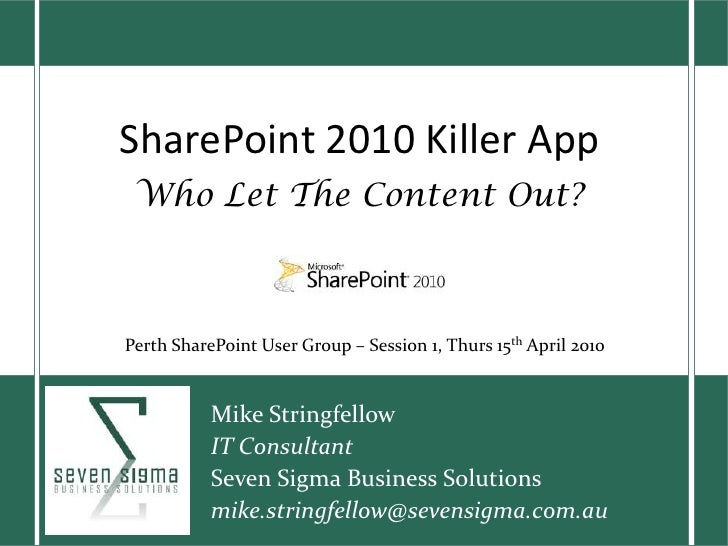 SharePoint 2010 Killer App Who Let The Content Out?<br />Perth SharePoint User Group – Session 1, Thurs 15th April 2010<br...