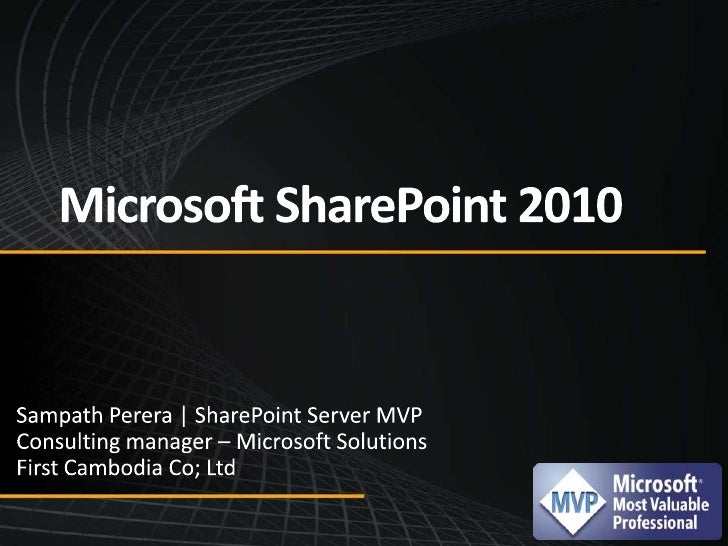 Microsoft SharePoint 2010<br />Sampath Perera | SharePoint Server MVP<br />Consulting manager – Microsoft Solutions<br />F...