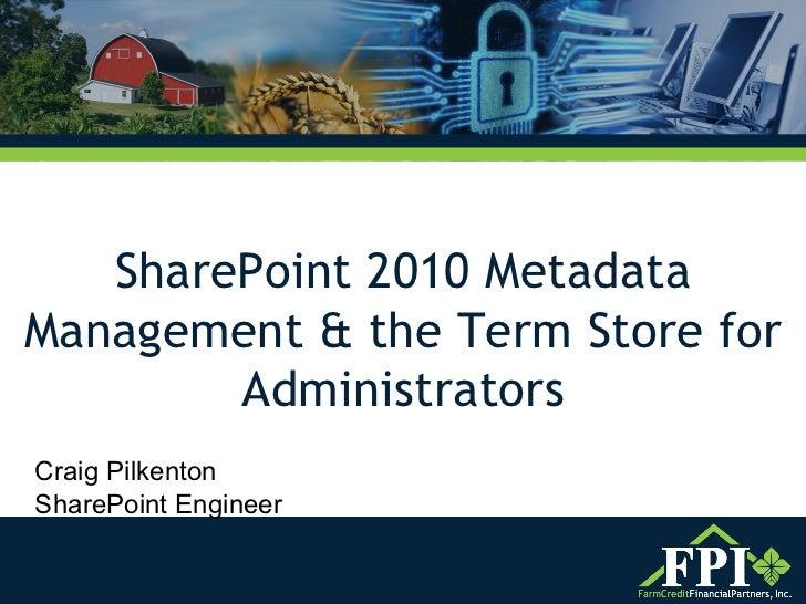 SharePoint 2010 Metadata Management & the Term Store for Administrators Craig Pilkenton SharePoint Engineer