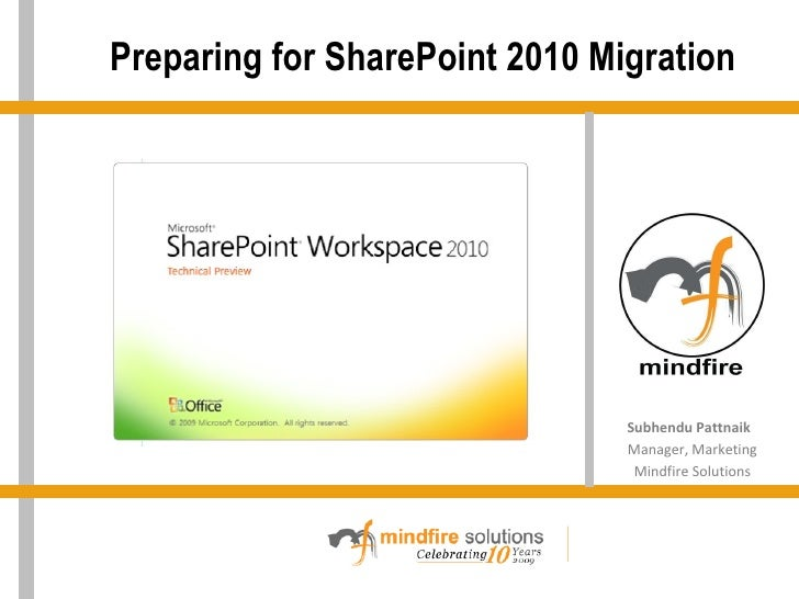 Preparing for SharePoint 2010 Migration HI Subhendu Pattnaik  Manager, Marketing Mindfire Solutions