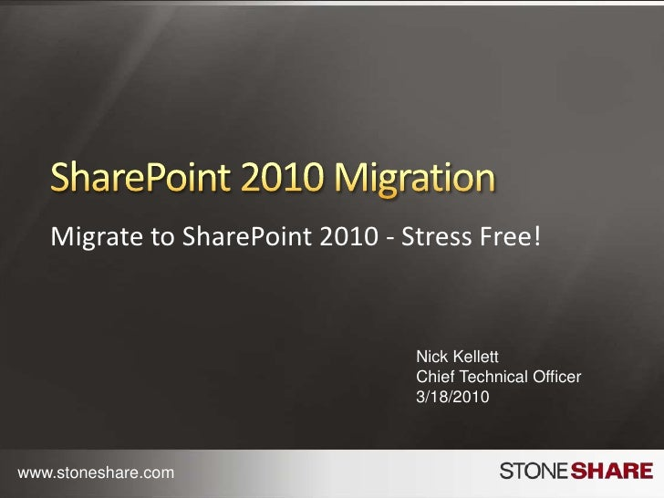 Migrate to SharePoint 2010 – Stress Free!<br />Nick Kellett, CTO<br />