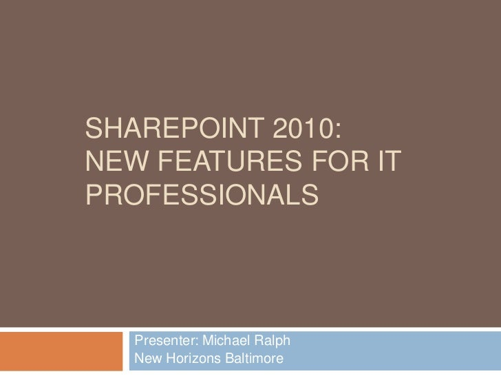 SharePoint 2010: New Features for IT Professionals<br />Presenter: Michael Ralph<br />New Horizons Baltimore<br />