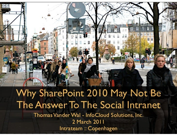 Why SharePoint 2010 May Not BeThe Answer To The Social Intranet   Thomas Vander Wal - InfoCloud Solutions, Inc.           ...