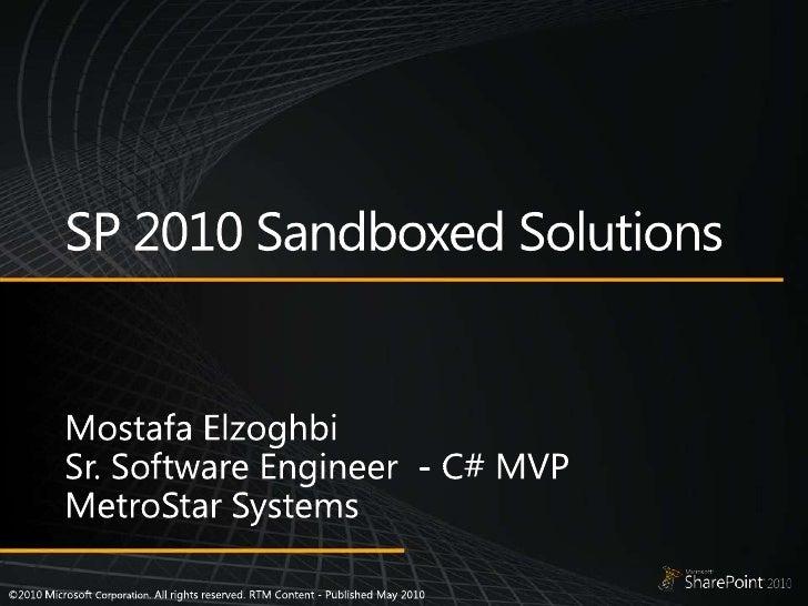 SP 2010 Sandboxed Solutions <br />MostafaElzoghbi<br />Sr. Software Engineer  - C# MVP<br />MetroStar Systems<br />