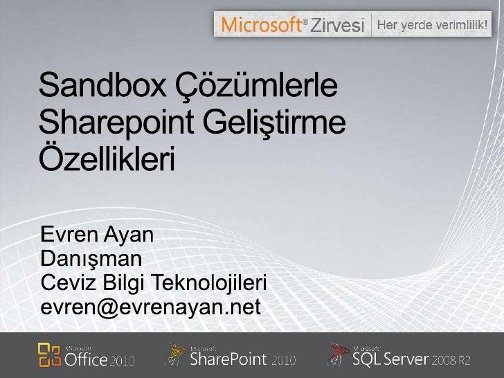 Sandbox Çözümlerle Sharepoint Geliştirme Özellikleri<br />Evren Ayan<br />Danışman<br />Ceviz Bilgi Teknolojileri<br />evr...