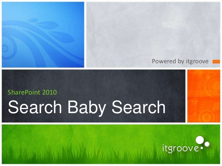 Powered by itgrooveSharePoint 2010Search Baby Search