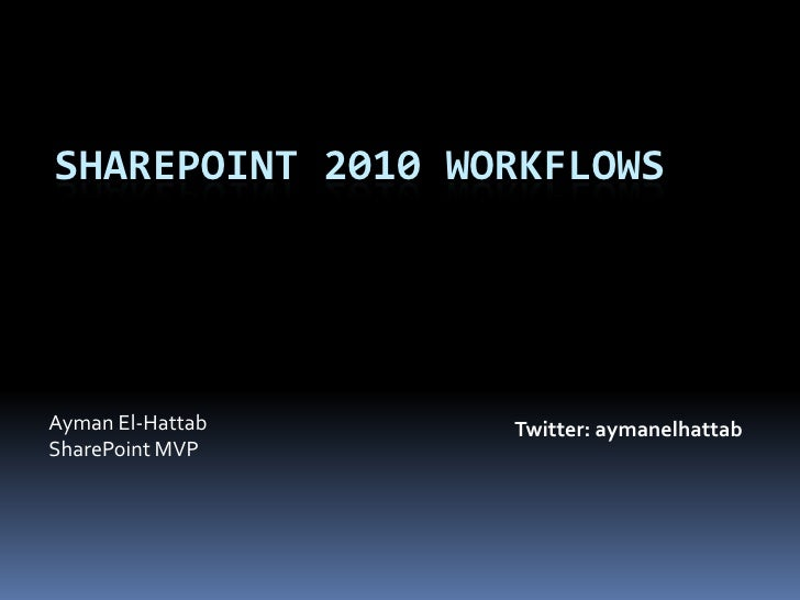 SharePoint 2010 Workflows -  Ayman El Hattab