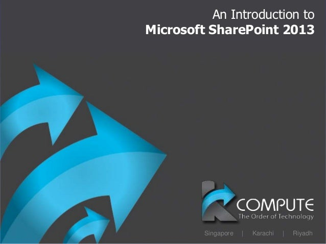 An Introduction toMicrosoft SharePoint 2013         Singapore   |   Karachi   |   Riyadh