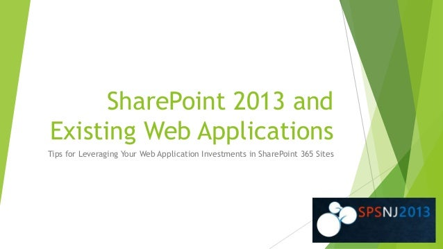 SharePoint 2013 and Existing Web Applications Tips for Leveraging Your Web Application Investments in SharePoint 365 Sites