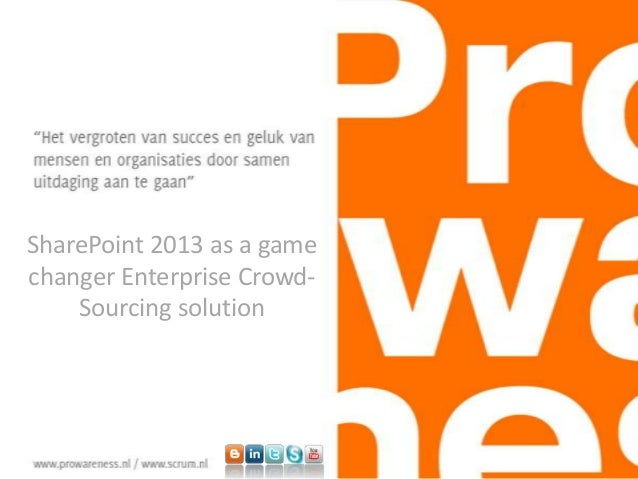 SharePoint 2013 as a game changer Enterprise Crowd- Sourcing solution