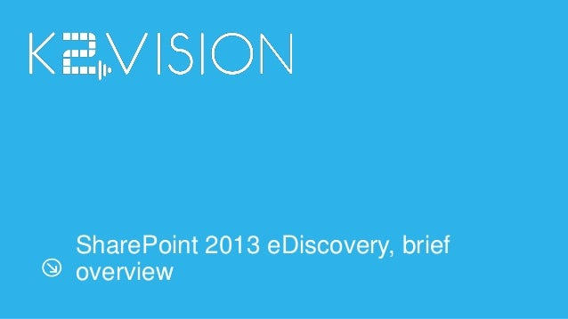 SharePoint 2013 eDiscovery, brief overview
