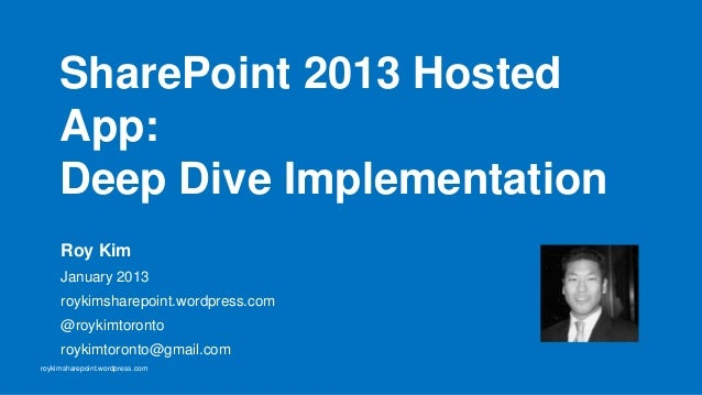 SharePoint 2013 Hosted     App:     Deep Dive Implementation     Roy Kim     January 2013     roykimsharepoint.wordpress.c...