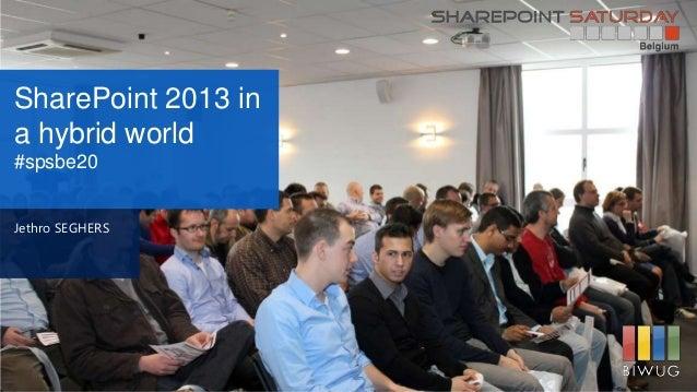 SharePoint 2013 ina hybrid world#spsbe20Jethro SEGHERS