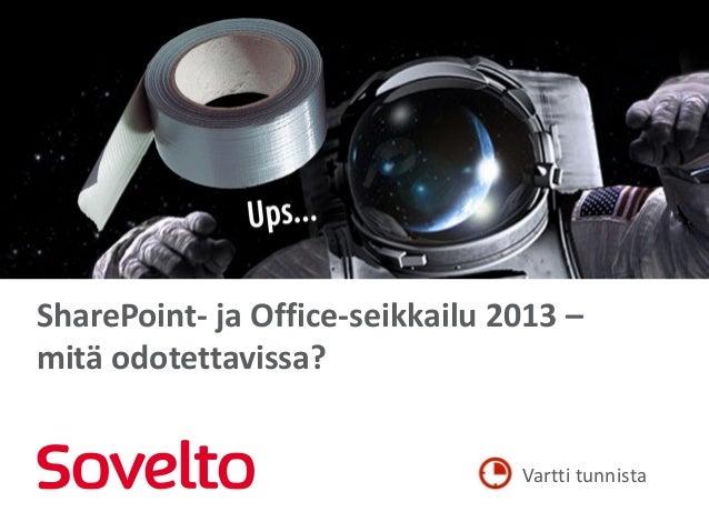 SharePoint- ja Office-seikkailu 2013 –mitä odotettavissa?                                 Vartti tunnista