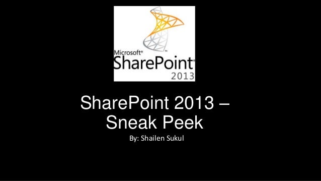 SharePoint 2013 –  Sneak Peek     By: Shailen Sukul