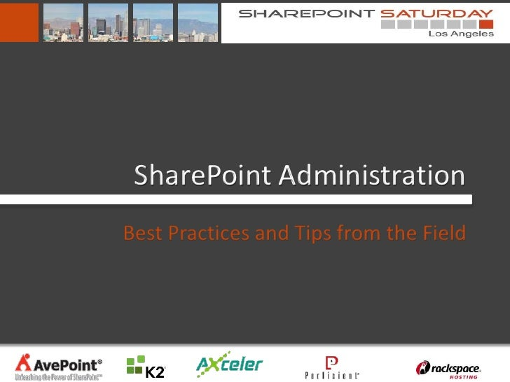 SharePoint Administration: Tips from the Field