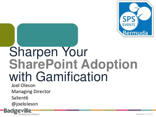 Sharpen Your SharePoint Adoption with GamificationJoel Oleson Managing Director Salient6 @joeloleson